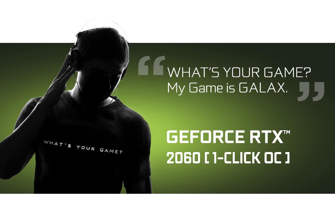 GALAX GeForce® RTX 2060 (1-Click OC) - GeForce® RTX 2060